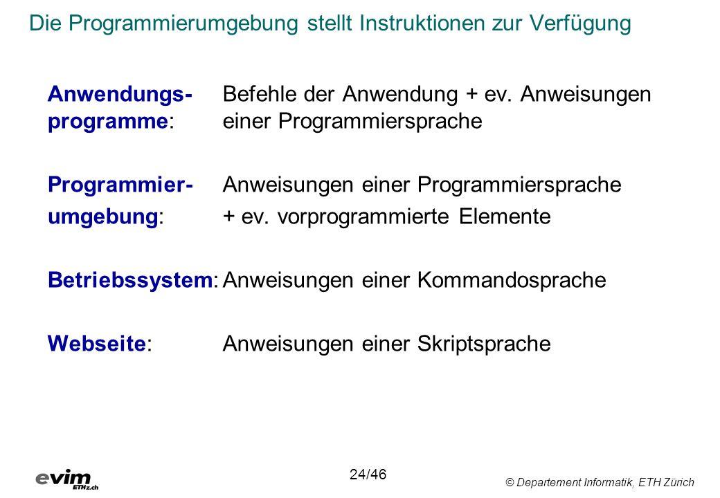 © Departement Informatik, ETH Zürich Die Programmierumgebung stellt Instruktionen zur Verfügung 24/46 Anwendungs- Befehle der Anwendung + ev. Anweisun