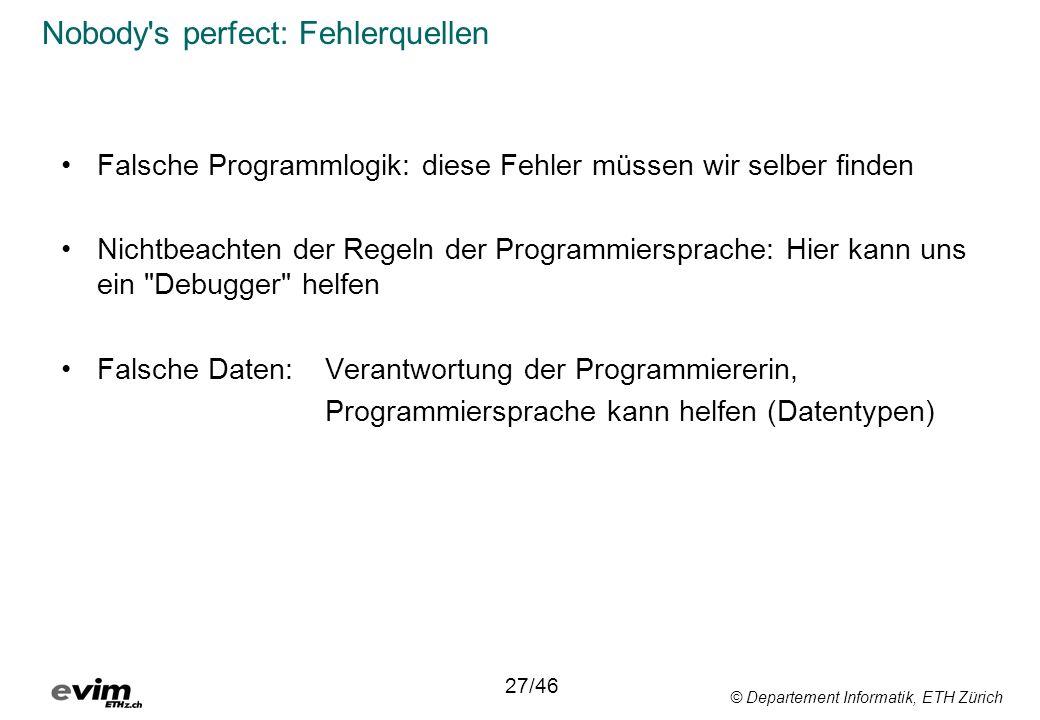 © Departement Informatik, ETH Zürich Nobody's perfect: Fehlerquellen Falsche Programmlogik: diese Fehler müssen wir selber finden Nichtbeachten der Re