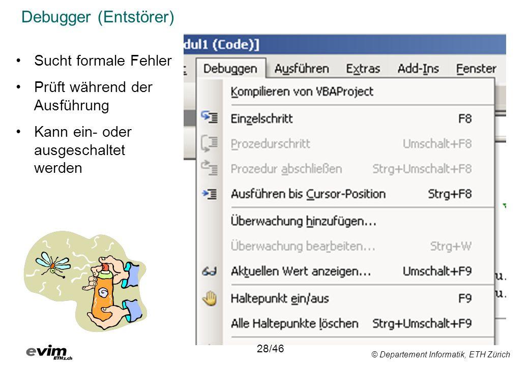 © Departement Informatik, ETH Zürich Debugger (Entstörer) 11/34 Sucht formale Fehler Prüft während der Ausführung Kann ein- oder ausgeschaltet werden 28/46