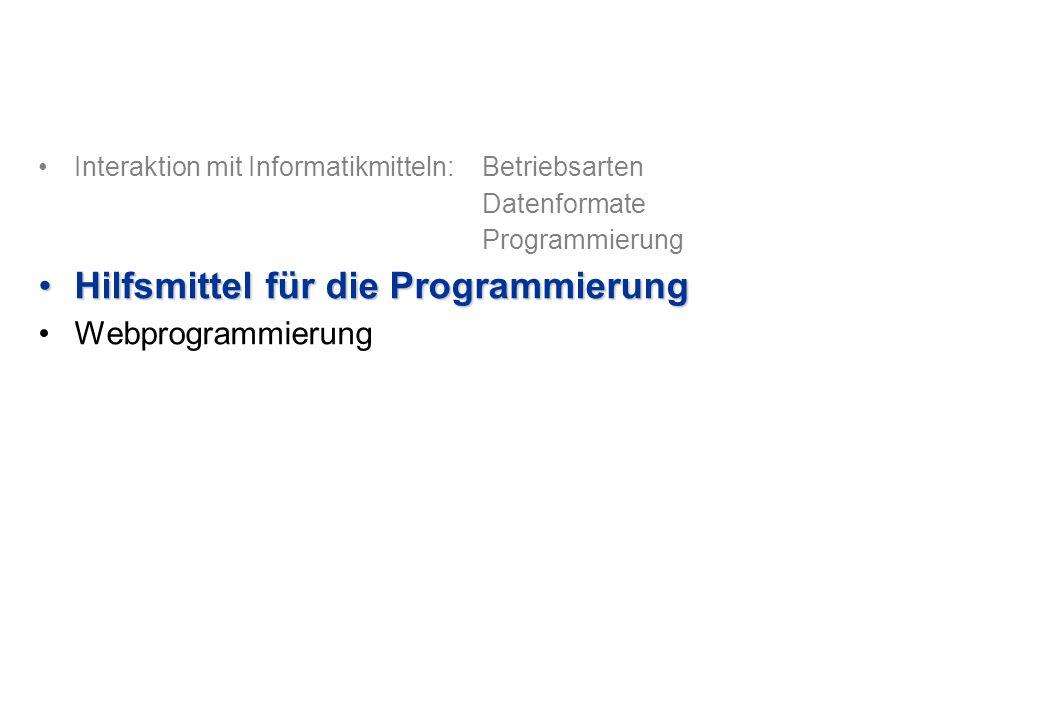 Interaktion mit Informatikmitteln: Betriebsarten Datenformate Programmierung Hilfsmittel für die ProgrammierungHilfsmittel für die Programmierung Webp
