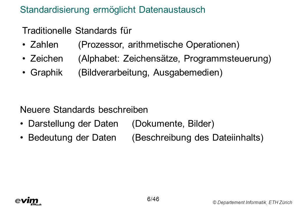 © Departement Informatik, ETH Zürich Standardisierung ermöglicht Datenaustausch 6/46 Traditionelle Standards für Zahlen(Prozessor, arithmetische Opera