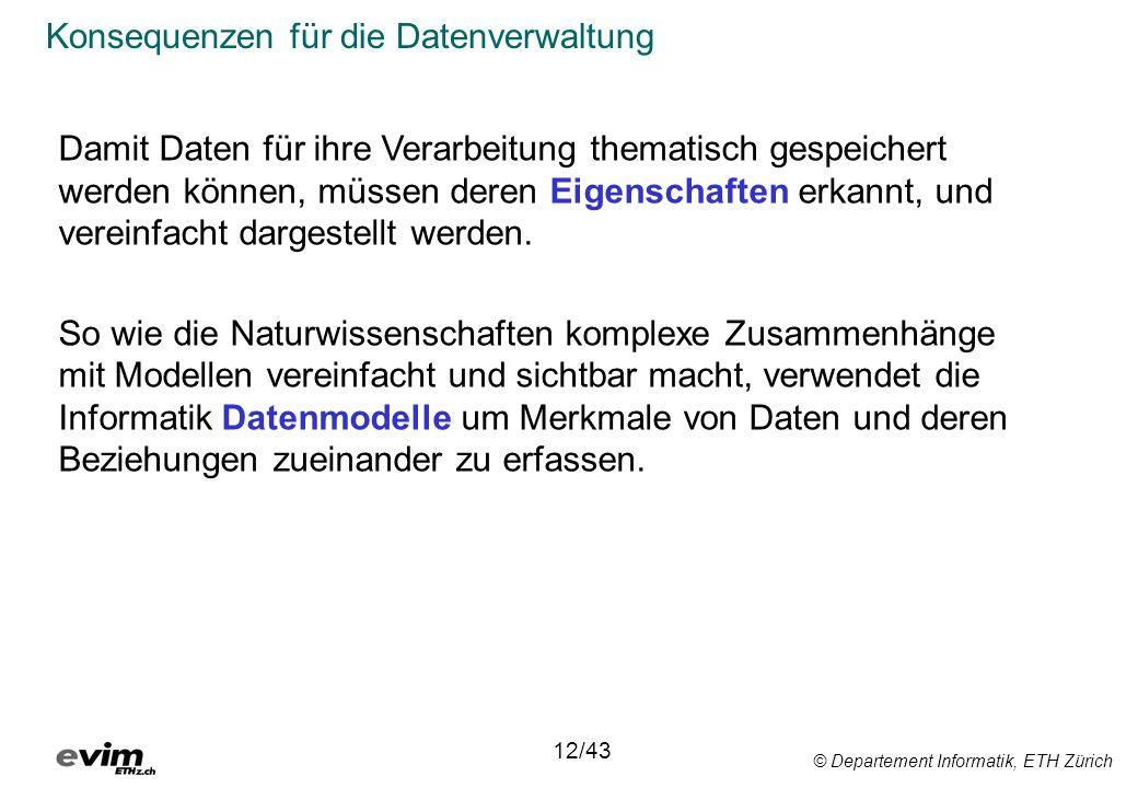 © Departement Informatik, ETH Zürich Konsequenzen für die Datenverwaltung Damit Daten für ihre Verarbeitung thematisch gespeichert werden können, müss