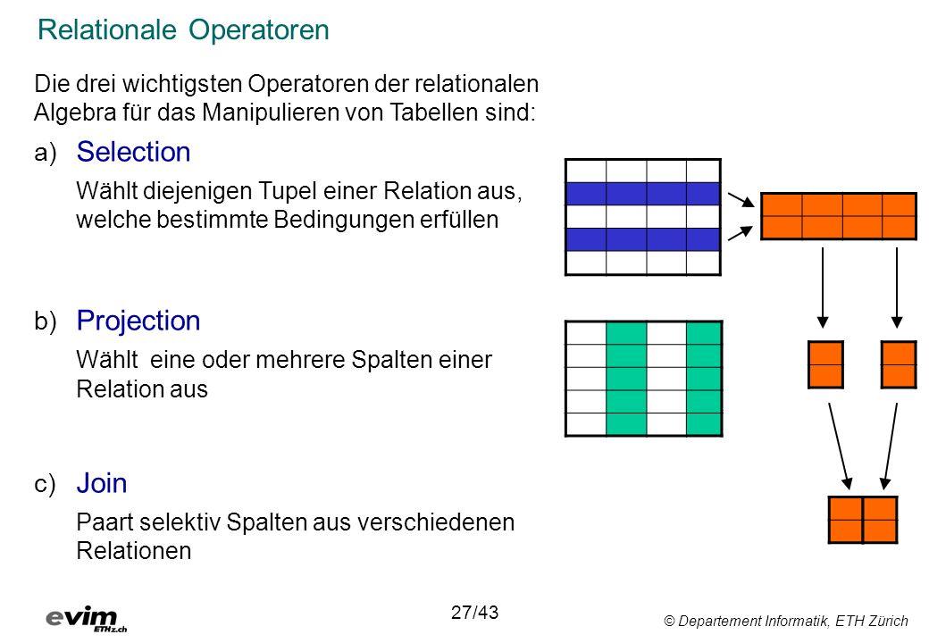© Departement Informatik, ETH Zürich Relationale Operatoren Die drei wichtigsten Operatoren der relationalen Algebra für das Manipulieren von Tabellen