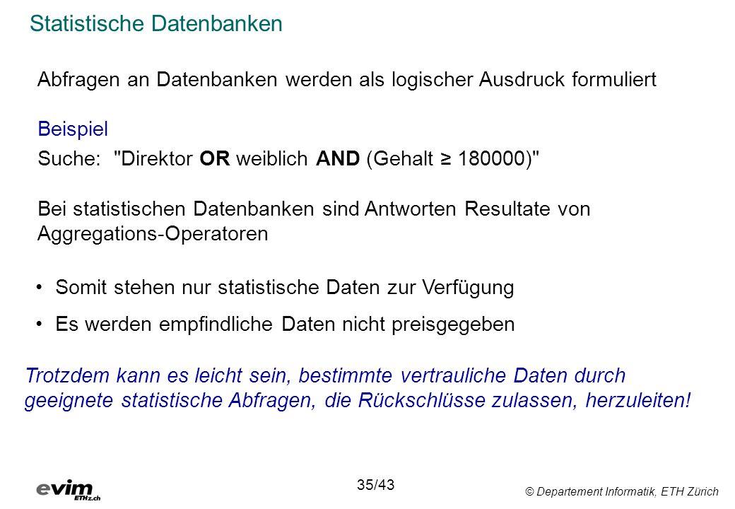 © Departement Informatik, ETH Zürich Statistische Datenbanken 35/43 Abfragen an Datenbanken werden als logischer Ausdruck formuliert Beispiel Suche: