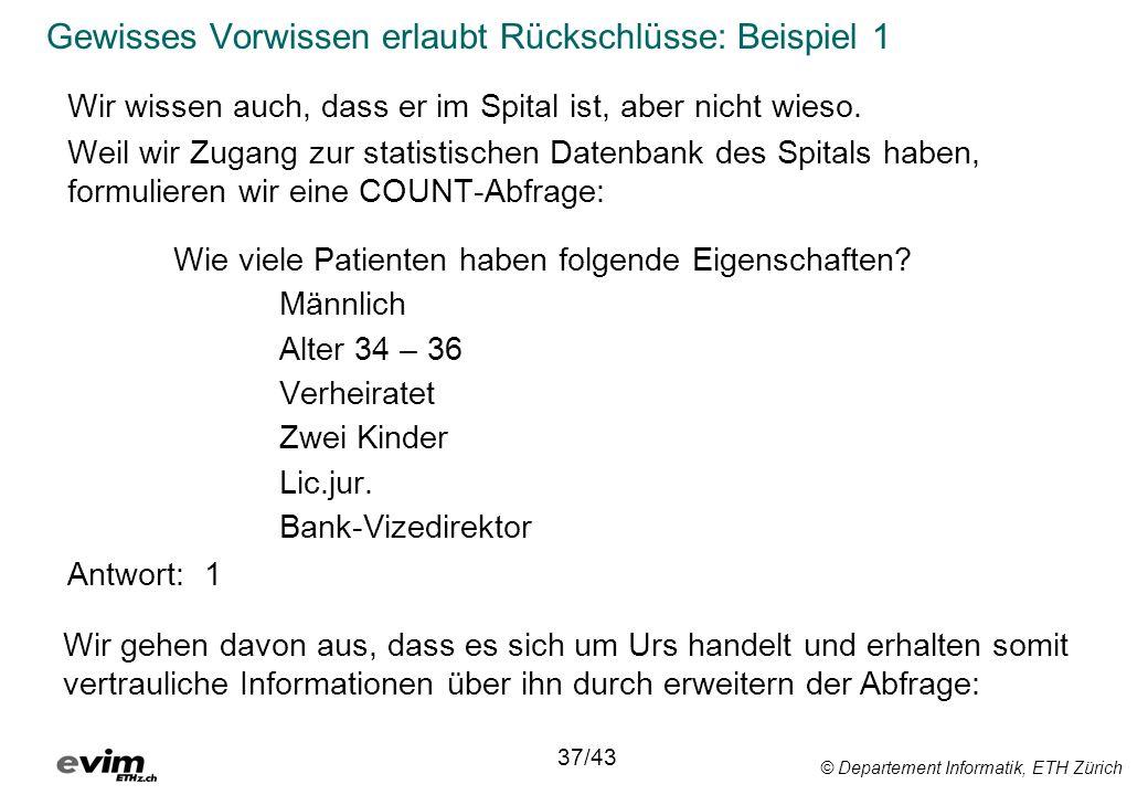 © Departement Informatik, ETH Zürich Gewisses Vorwissen erlaubt Rückschlüsse: Beispiel 1 Wir wissen auch, dass er im Spital ist, aber nicht wieso. Wei