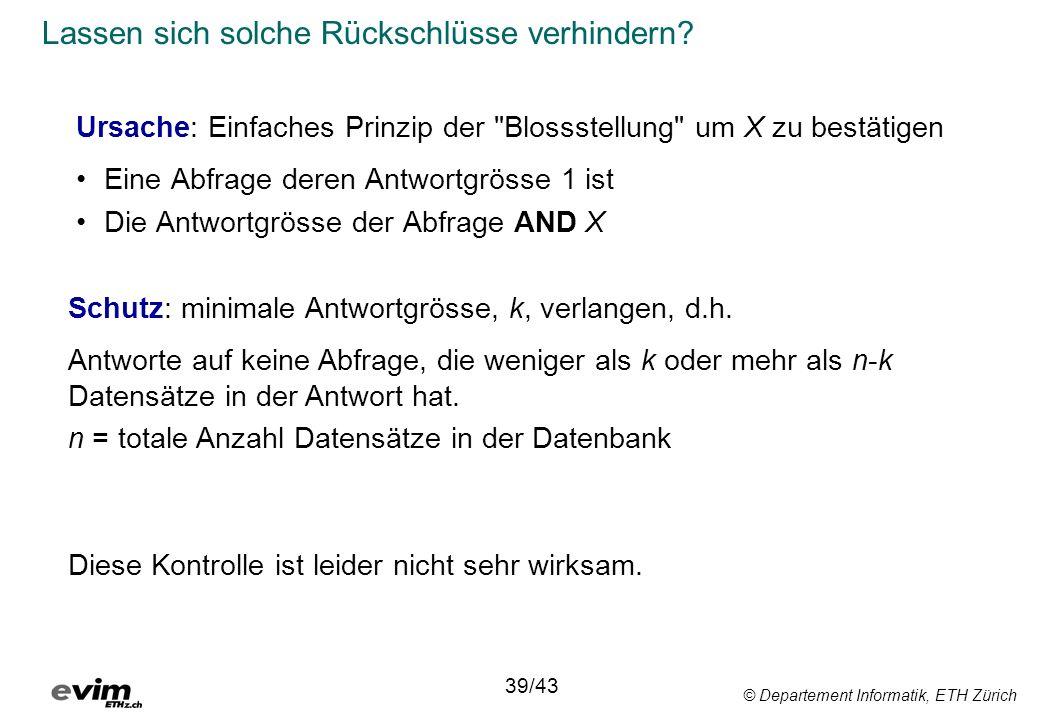 © Departement Informatik, ETH Zürich Lassen sich solche Rückschlüsse verhindern? Ursache: Einfaches Prinzip der