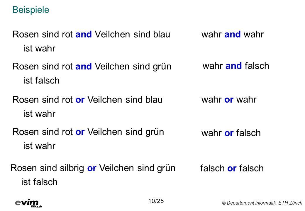 © Departement Informatik, ETH Zürich Beispiele Rosen sind rot and Veilchen sind blau ist wahr 10/25 Rosen sind rot and Veilchen sind grün ist falsch R