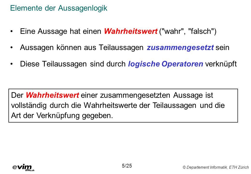 © Departement Informatik, ETH Zürich Elemente der Aussagenlogik Eine Aussage hat einen Wahrheitswert (