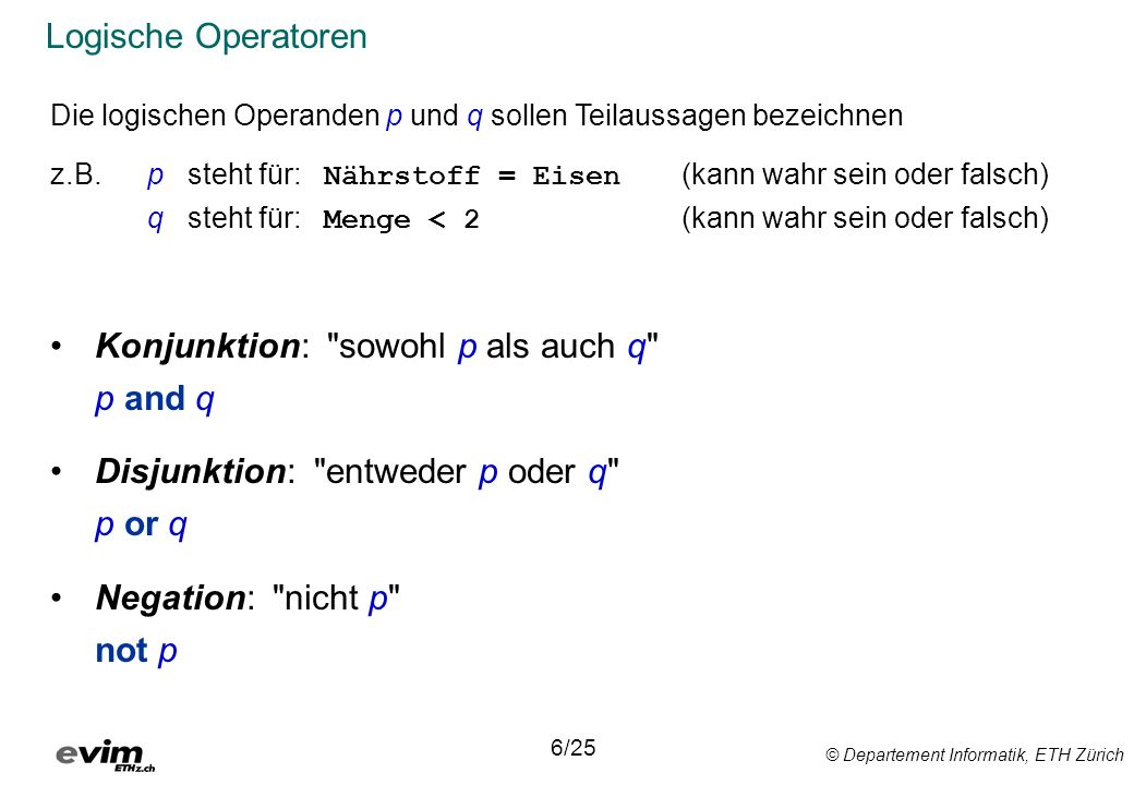 © Departement Informatik, ETH Zürich Logische Operatoren Konjunktion: