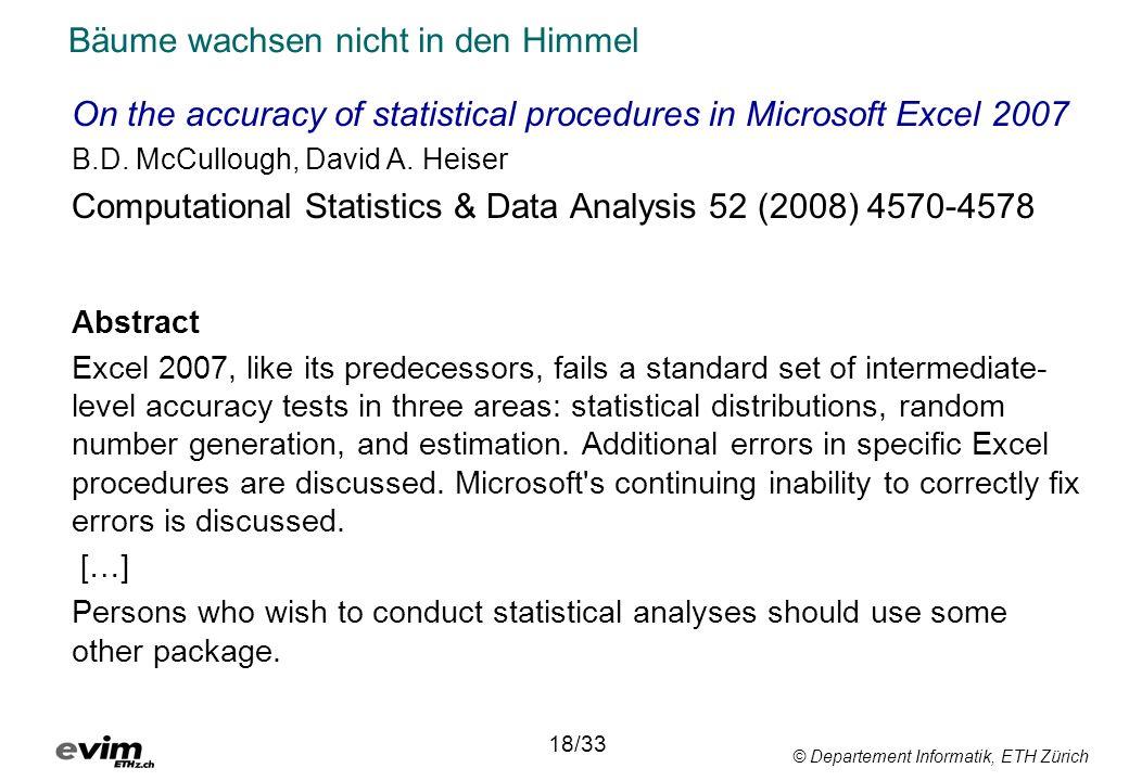 © Departement Informatik, ETH Zürich Bäume wachsen nicht in den Himmel On the accuracy of statistical procedures in Microsoft Excel 2007 B.D. McCullou
