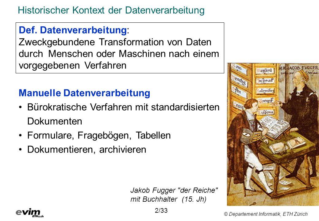 © Departement Informatik, ETH Zürich Historischer Kontext der Datenverarbeitung 2/33 Def. Datenverarbeitung: Zweckgebundene Transformation von Daten d