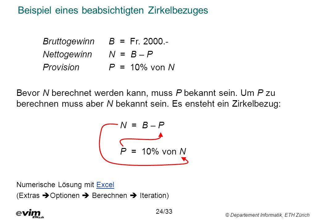 © Departement Informatik, ETH Zürich Beispiel eines beabsichtigten Zirkelbezuges Bruttogewinn B = Fr. 2000.- NettogewinnN = B – P ProvisionP = 10% von