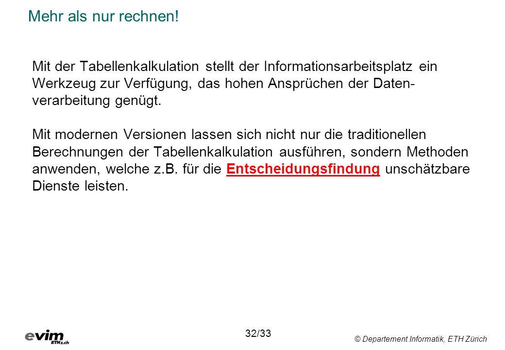 © Departement Informatik, ETH Zürich Mehr als nur rechnen! Mit der Tabellenkalkulation stellt der Informationsarbeitsplatz ein Werkzeug zur Verfügung,