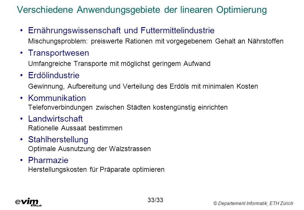 © Departement Informatik, ETH Zürich Verschiedene Anwendungsgebiete der linearen Optimierung Ernährungswissenschaft und Futtermittelindustrie Mischung