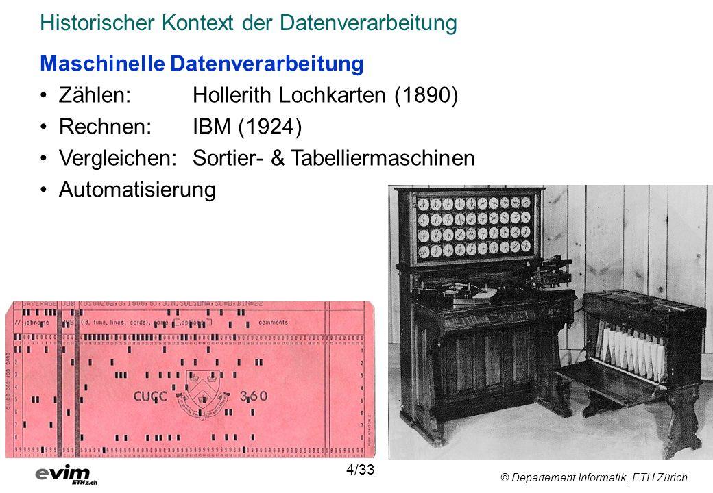 © Departement Informatik, ETH Zürich Historischer Kontext der Datenverarbeitung 4/33 Maschinelle Datenverarbeitung Zählen:Hollerith Lochkarten (1890)