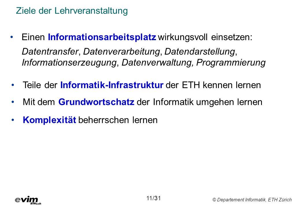 © Departement Informatik, ETH Zürich Ziele der Lehrveranstaltung Einen Informationsarbeitsplatz wirkungsvoll einsetzen: Datentransfer, Datenverarbeitu