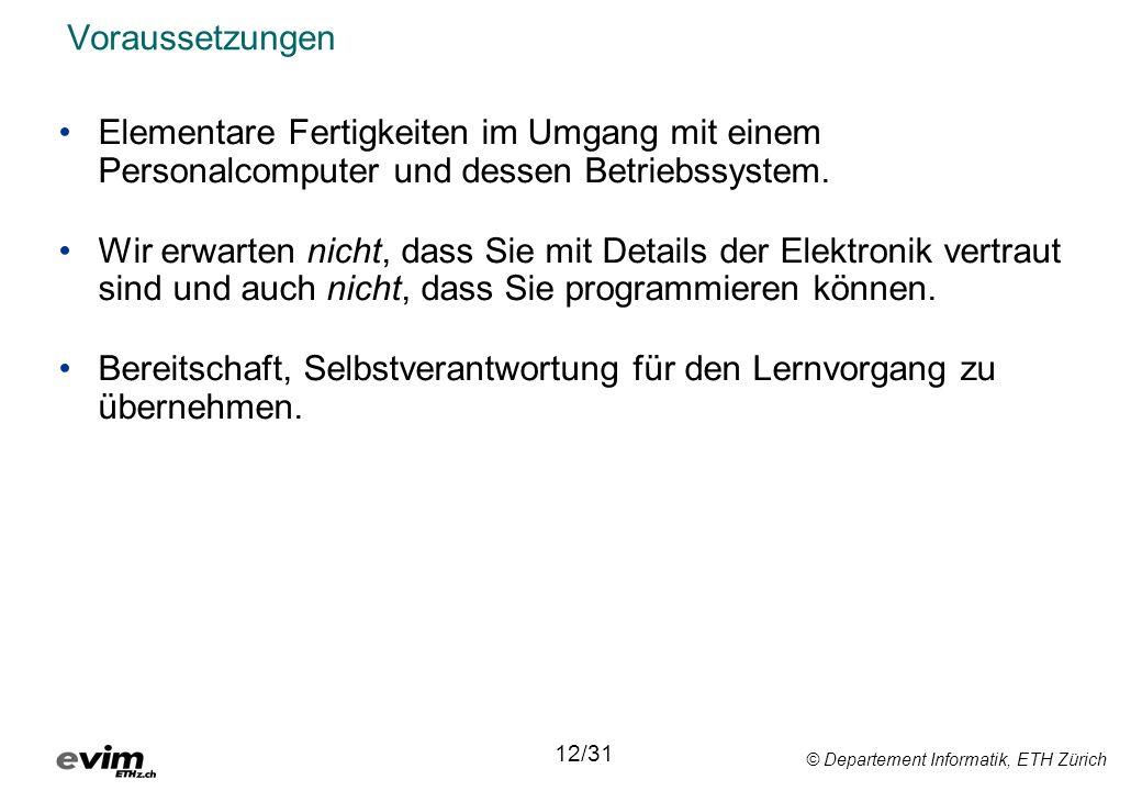 © Departement Informatik, ETH Zürich Voraussetzungen Elementare Fertigkeiten im Umgang mit einem Personalcomputer und dessen Betriebssystem. Wir erwar