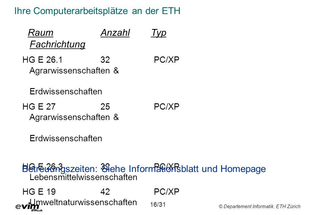© Departement Informatik, ETH Zürich Ihre Computerarbeitsplätze an der ETH RaumAnzahl Typ Fachrichtung HG E 26.1 32 PC/XP Agrarwissenschaften & Erdwis