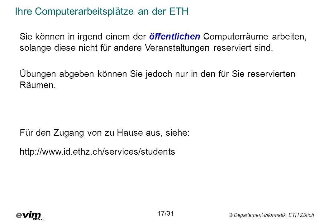 © Departement Informatik, ETH Zürich Ihre Computerarbeitsplätze an der ETH Sie können in irgend einem der öffentlichen Computerräume arbeiten, solange