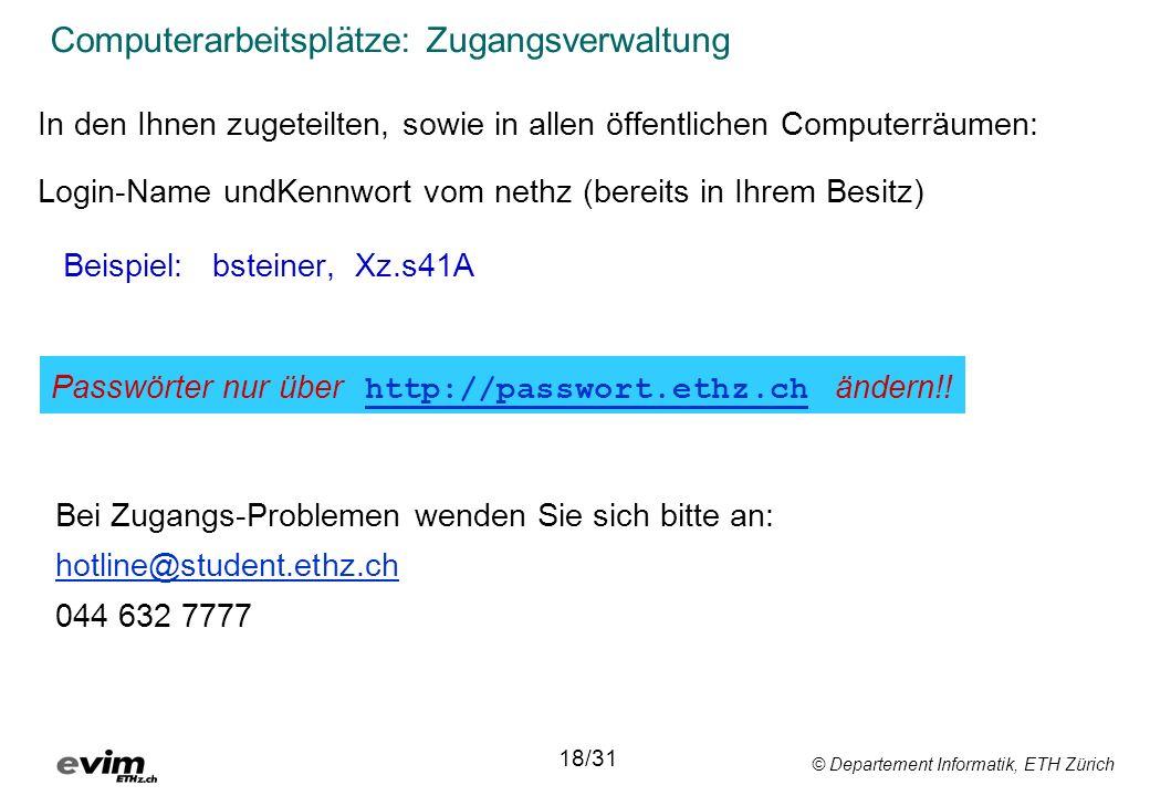 © Departement Informatik, ETH Zürich Computerarbeitsplätze: Zugangsverwaltung In den Ihnen zugeteilten, sowie in allen öffentlichen Computerräumen: Lo