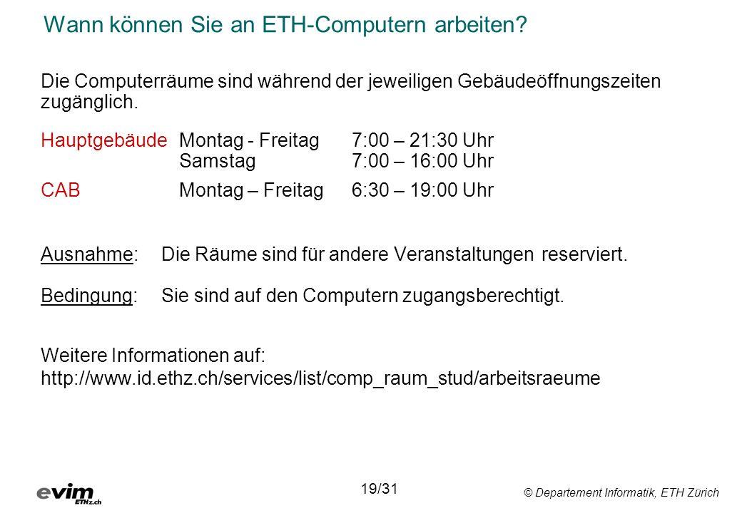 © Departement Informatik, ETH Zürich Wann können Sie an ETH-Computern arbeiten? Die Computerräume sind während der jeweiligen Gebäudeöffnungszeiten zu