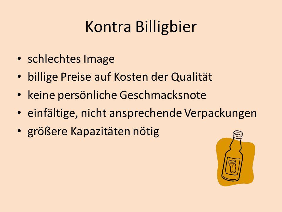 Kontra Billigbier schlechtes Image billige Preise auf Kosten der Qualität keine persönliche Geschmacksnote einfältige, nicht ansprechende Verpackungen