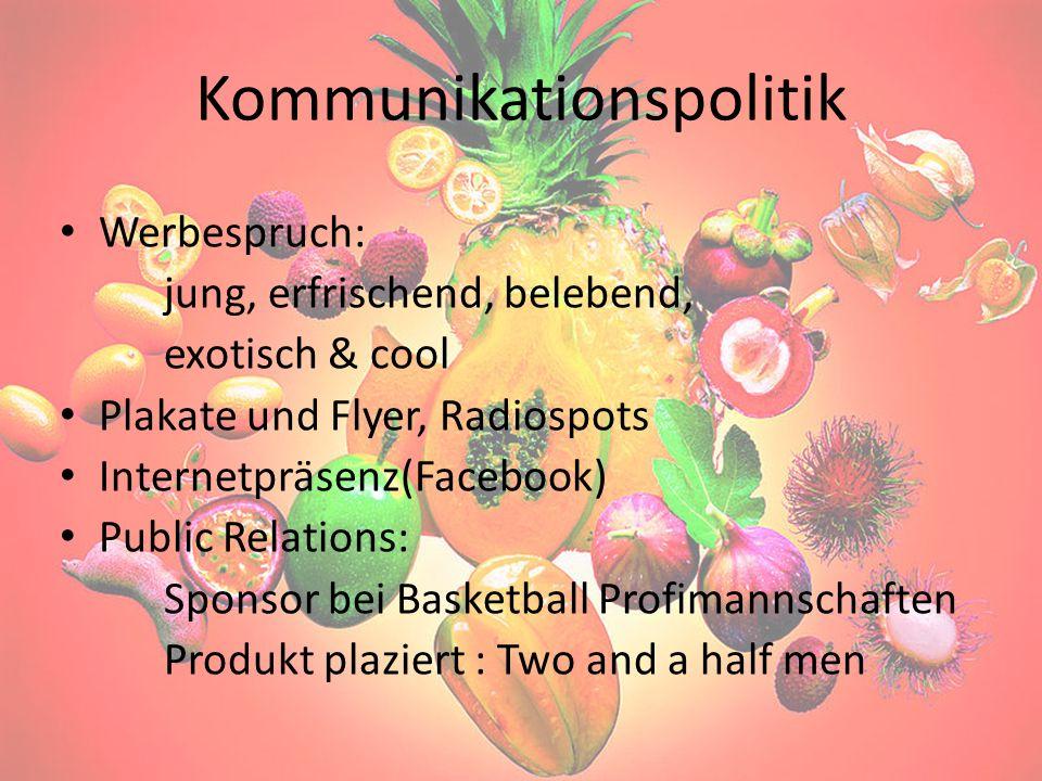Kommunikationspolitik Werbespruch: jung, erfrischend, belebend, exotisch & cool Plakate und Flyer, Radiospots Internetpräsenz(Facebook) Public Relatio