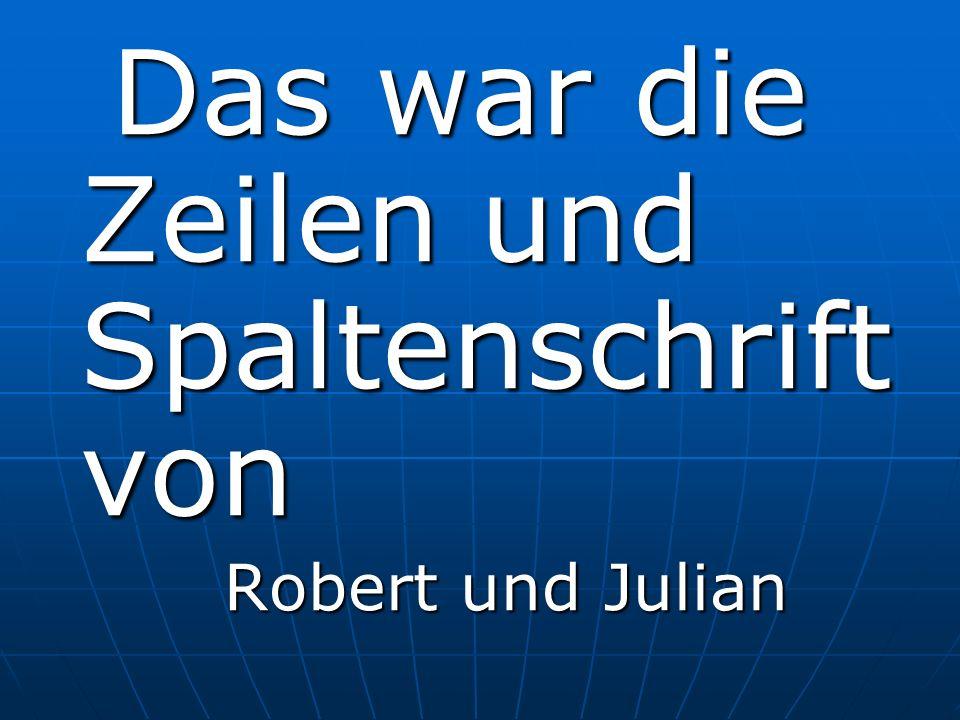 Das war die Zeilen und Spaltenschrift von Das war die Zeilen und Spaltenschrift von Robert und Julian Robert und Julian