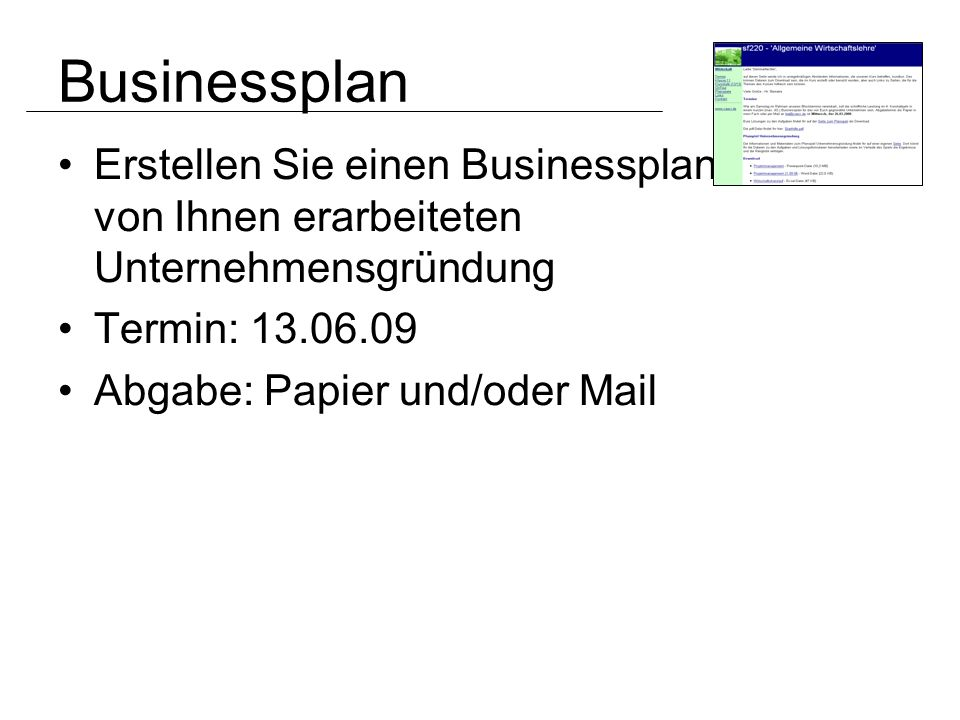 Businessplan Erstellen Sie einen Businessplan zu der von Ihnen erarbeiteten Unternehmensgründung Termin: 13.06.09 Abgabe: Papier und/oder Mail