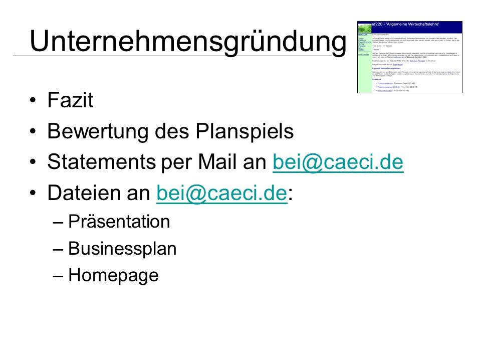 Fazit Bewertung des Planspiels Statements per Mail an bei@caeci.debei@caeci.de Dateien an bei@caeci.de:bei@caeci.de –Präsentation –Businessplan –Homep