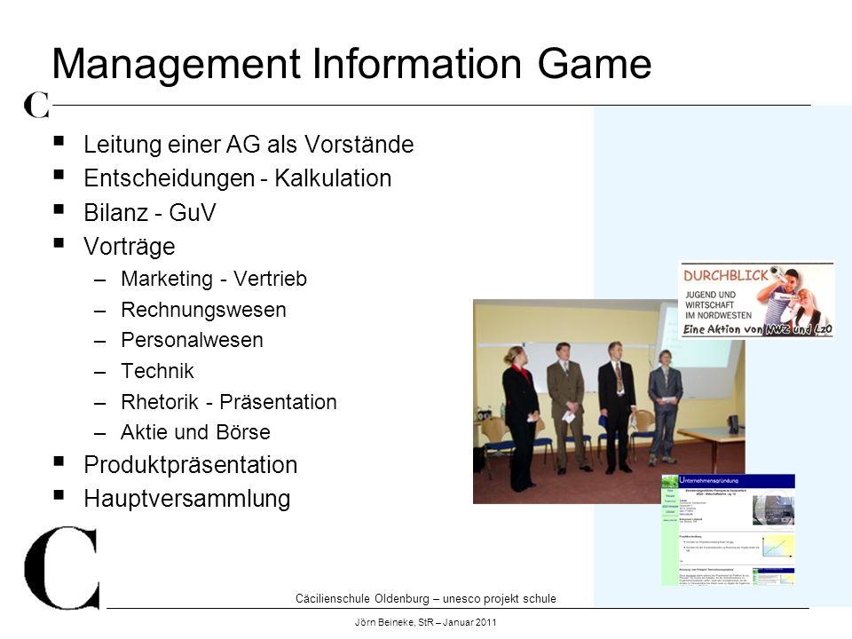 Cäcilienschule Oldenburg – unesco projekt schule Jörn Beineke, StR – Januar 2011 Management Information Game Leitung einer AG als Vorstände Entscheidu