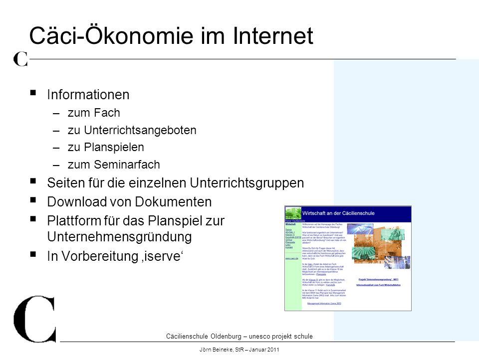 Cäcilienschule Oldenburg – unesco projekt schule Jörn Beineke, StR – Januar 2011 Cäci-Ökonomie im Internet Informationen –zum Fach –zu Unterrichtsange