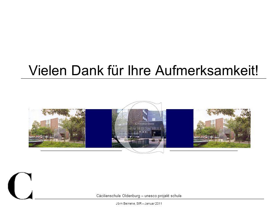 Cäcilienschule Oldenburg – unesco projekt schule Jörn Beineke, StR – Januar 2011 Vielen Dank für Ihre Aufmerksamkeit!