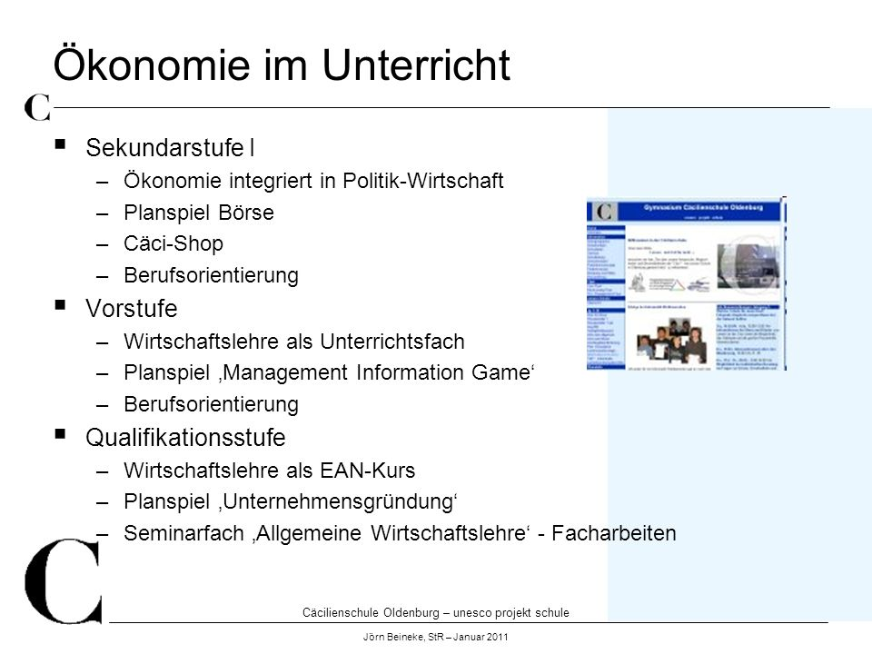 Cäcilienschule Oldenburg – unesco projekt schule Jörn Beineke, StR – Januar 2011 Ökonomie im Unterricht Sekundarstufe I –Ökonomie integriert in Politi