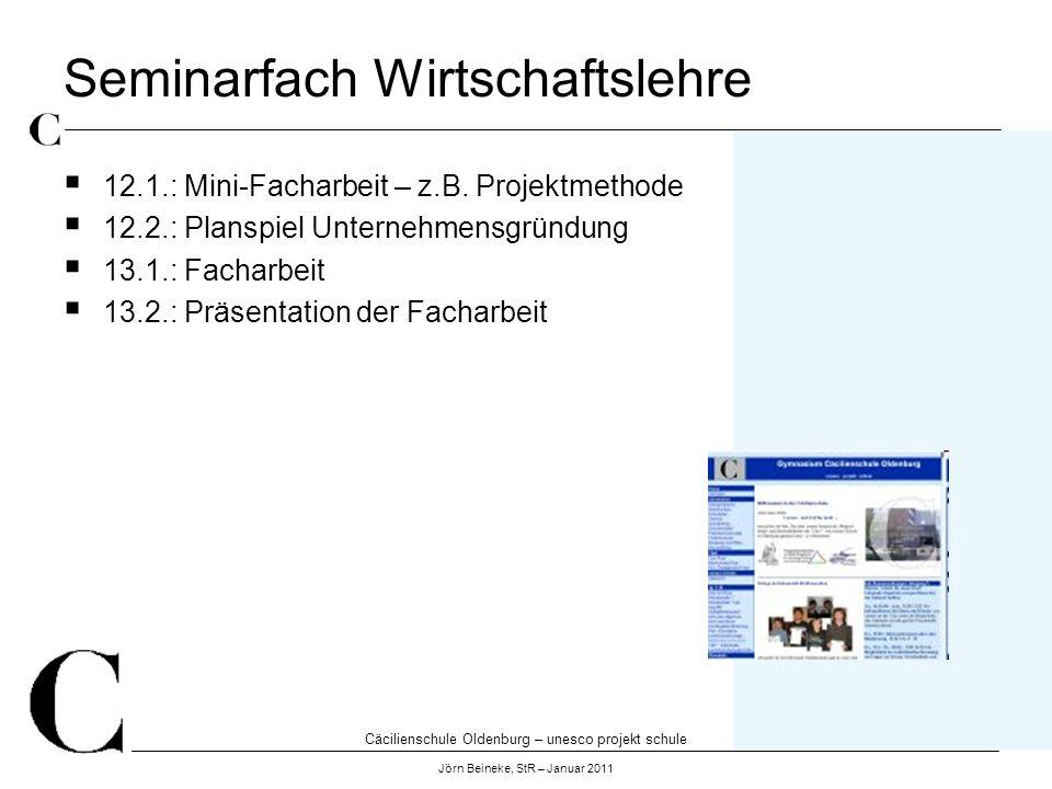 Cäcilienschule Oldenburg – unesco projekt schule Jörn Beineke, StR – Januar 2011 Seminarfach Wirtschaftslehre 12.1.: Mini-Facharbeit – z.B. Projektmet
