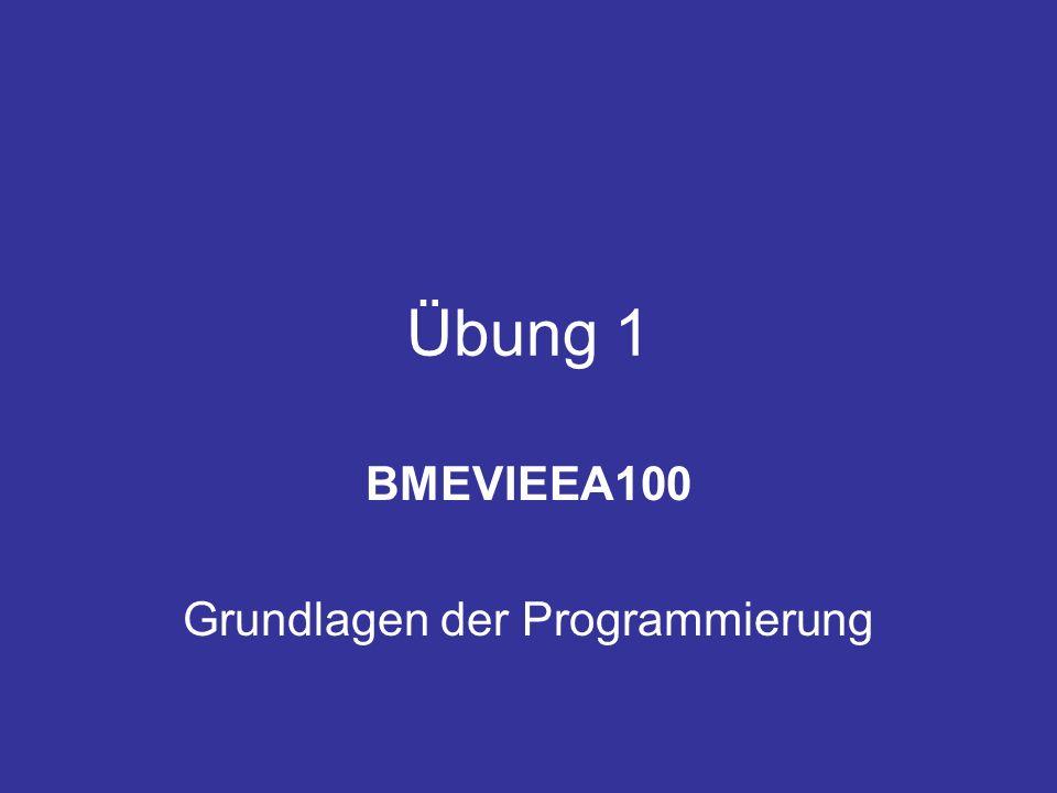 Übung 1 BMEVIEEA100 Grundlagen der Programmierung