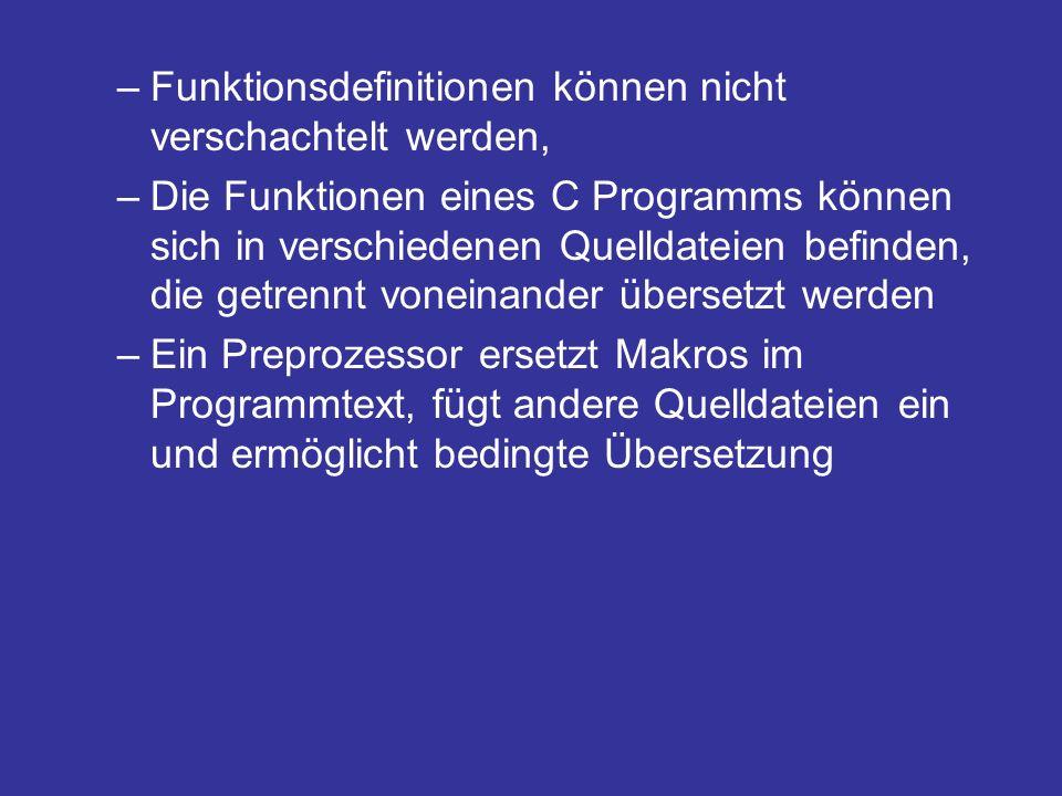 –Funktionsdefinitionen können nicht verschachtelt werden, –Die Funktionen eines C Programms können sich in verschiedenen Quelldateien befinden, die ge