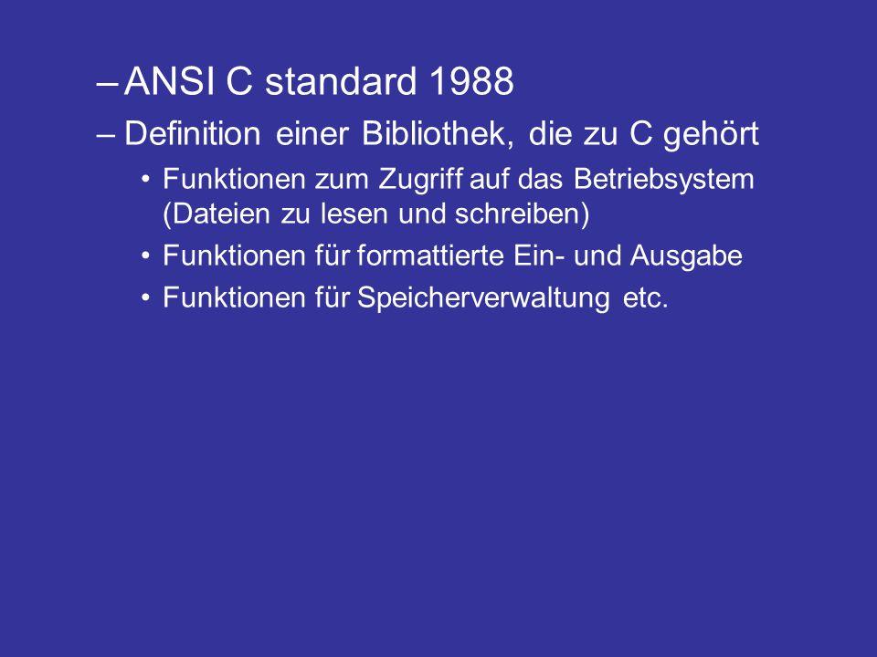 –ANSI C standard 1988 –Definition einer Bibliothek, die zu C gehört Funktionen zum Zugriff auf das Betriebsystem (Dateien zu lesen und schreiben) Funk