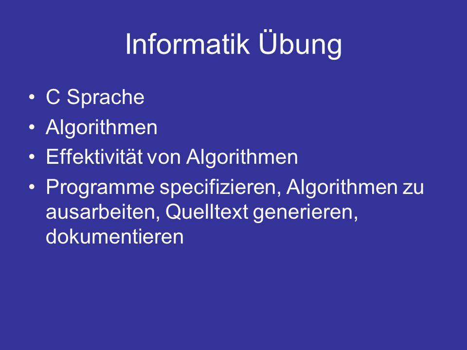 Informatik Übung C Sprache Algorithmen Effektivität von Algorithmen Programme specifizieren, Algorithmen zu ausarbeiten, Quelltext generieren, dokumen