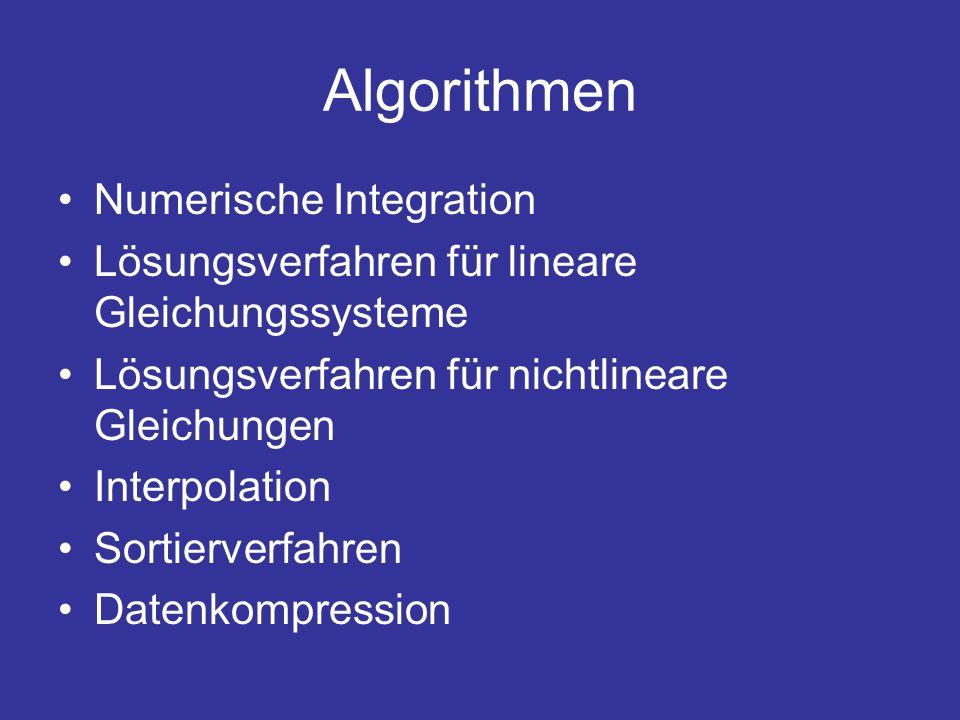 Algorithmen Numerische Integration Lösungsverfahren für lineare Gleichungssysteme Lösungsverfahren für nichtlineare Gleichungen Interpolation Sortierv