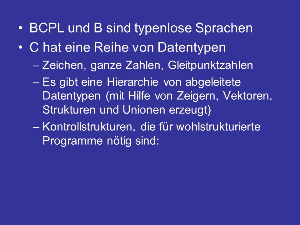 BCPL und B sind typenlose Sprachen C hat eine Reihe von Datentypen –Zeichen, ganze Zahlen, Gleitpunktzahlen –Es gibt eine Hierarchie von abgeleitete D