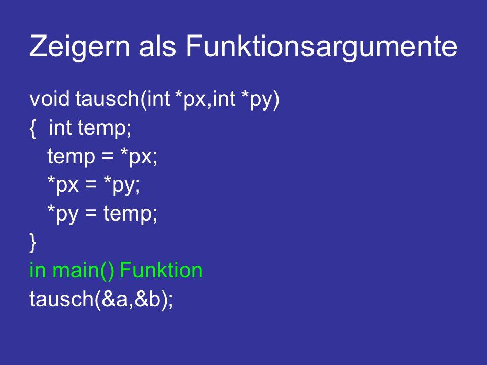 Zeigern als Funktionsargumente Auswahl maximaler Element #include int max(int *v,int g){ int maxwert = 0; if(g){ maxwert = v[0]; while(--g) if (v[g]>maxwert) maxwert = v[g]; } return maxwert; } int main() { int vekt[10],i; for (i=0;i<10;i++){ vekt[i] = rand(); } printf( %d \n ,max(vekt,10)); return 0; }