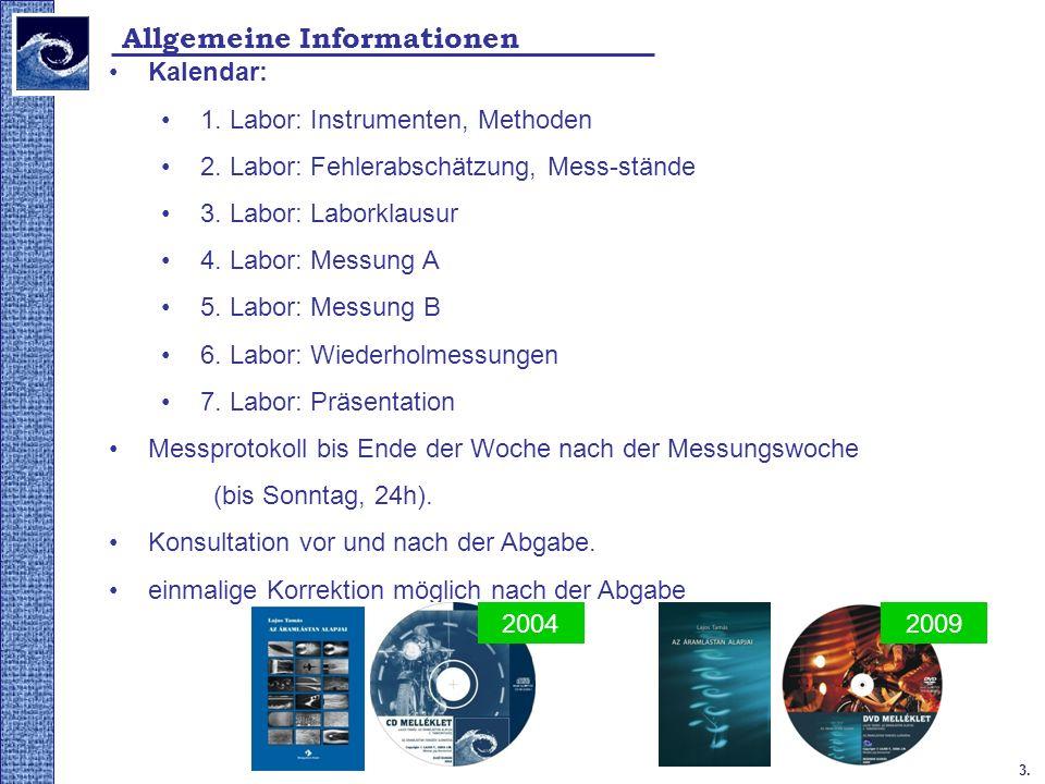 3. Allgemeine Informationen Kalendar: 1. Labor: Instrumenten, Methoden 2. Labor: Fehlerabschätzung, Mess-stände 3. Labor: Laborklausur 4. Labor: Messu