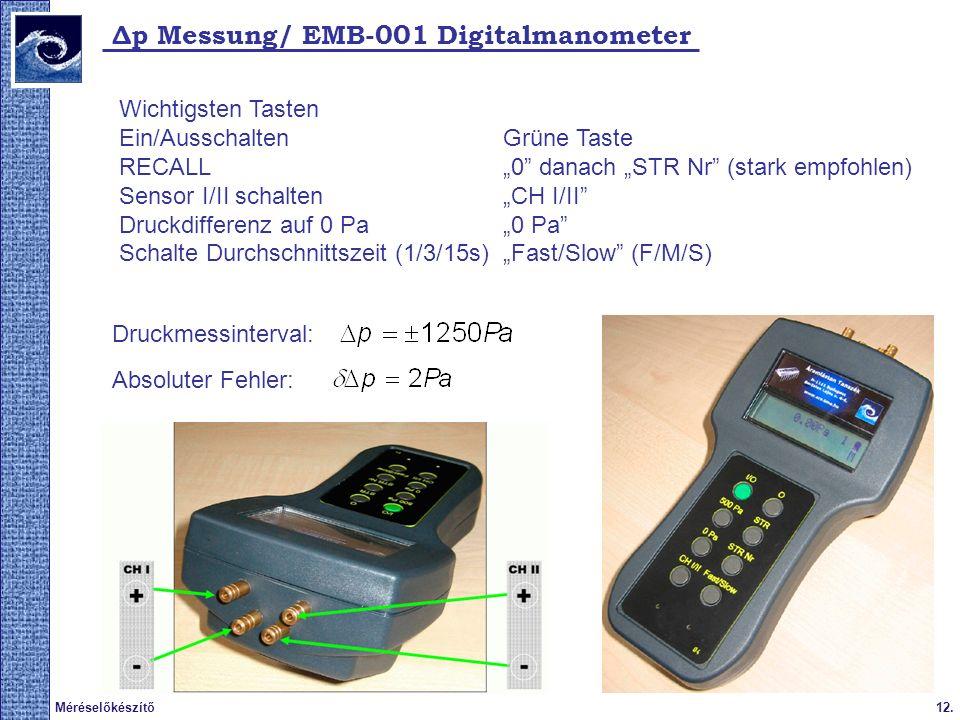 12.Méréselőkészítő Δp Messung/ EMB-001 Digitalmanometer Wichtigsten Tasten Ein/Ausschalten Grüne Taste RECALL0 danach STR Nr (stark empfohlen) Sensor I/II schalten CH I/II Druckdifferenz auf 0 Pa0 Pa Schalte Durchschnittszeit (1/3/15s)Fast/Slow (F/M/S) Druckmessinterval: Absoluter Fehler: