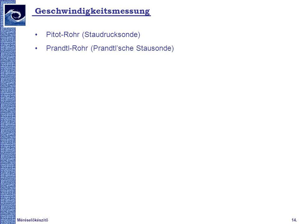 14.Méréselőkészítő 2009. tavasz Geschwindigkeitsmessung Pitot-Rohr (Staudrucksonde) Prandtl-Rohr (Prandtlsche Stausonde)