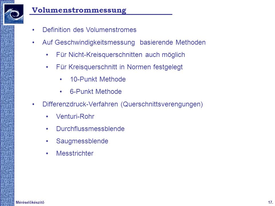 17.Méréselőkészítő Volumenstrommessung Definition des Volumenstromes Auf Geschwindigkeitsmessung basierende Methoden Für Nicht-Kreisquerschnitten auch