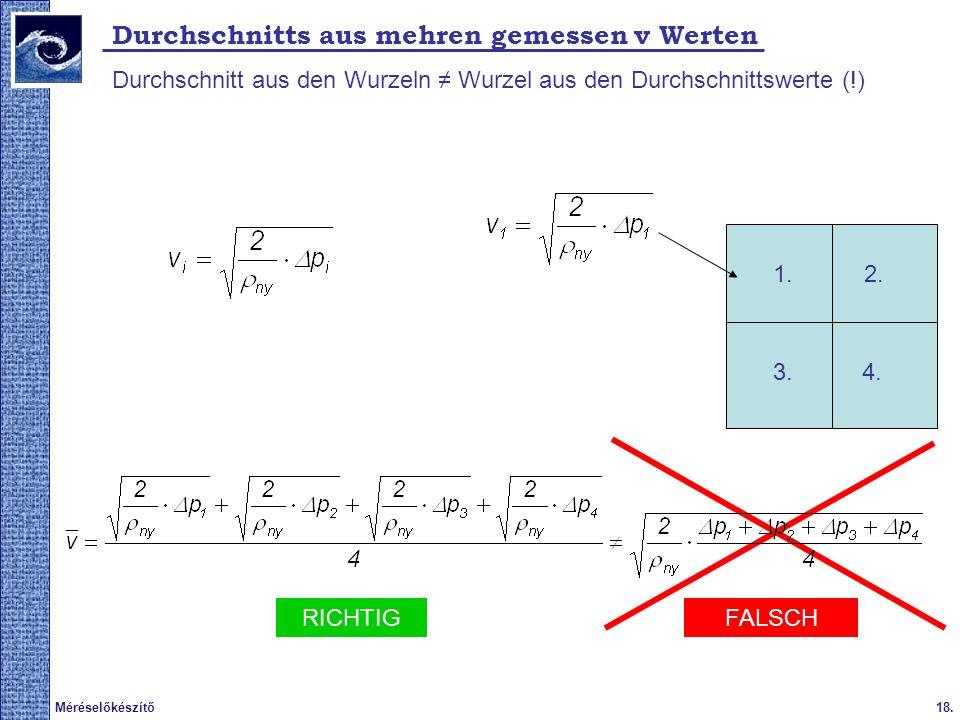 18.Méréselőkészítő Durchschnitts aus mehren gemessen v Werten Durchschnitt aus den Wurzeln Wurzel aus den Durchschnittswerte (!) 1.2.