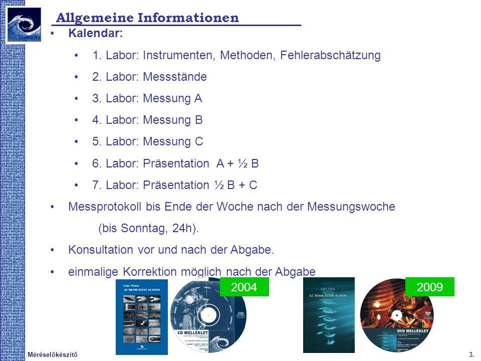 3.Méréselőkészítő Allgemeine Informationen Kalendar: 1. Labor: Instrumenten, Methoden, Fehlerabschätzung 2. Labor: Messstände 3. Labor: Messung A 4. L