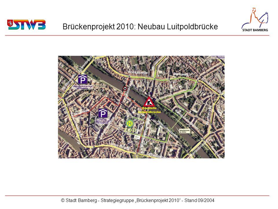 Brückenprojekt 2010: Neubau Luitpoldbrücke © Stadt Bamberg - Strategiegruppe Brückenprojekt 2010 - Stand 09/2004 _____________________________________