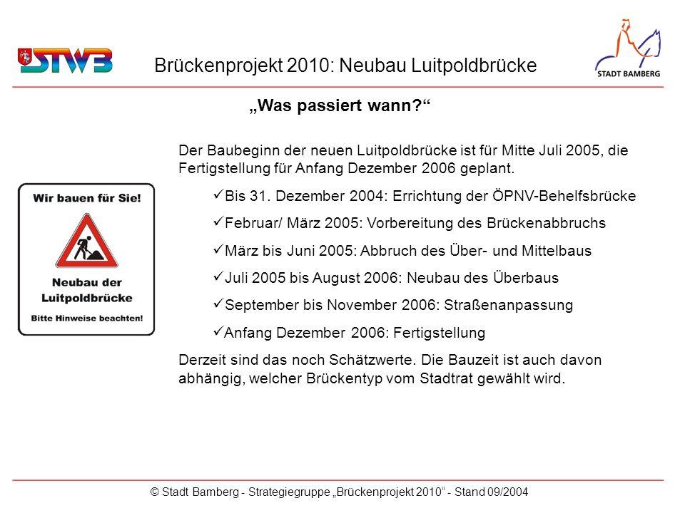 Brückenprojekt 2010: Neubau Luitpoldbrücke © Stadt Bamberg - Strategiegruppe Brückenprojekt 2010 - Stand 09/2004 Der Baubeginn der neuen Luitpoldbrück